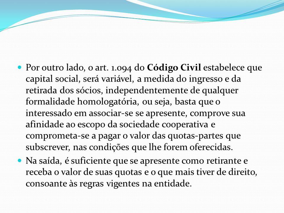 Por outro lado, o art. 1.094 do Código Civil estabelece que capital social, será variável, a medida do ingresso e da retirada dos sócios, independente