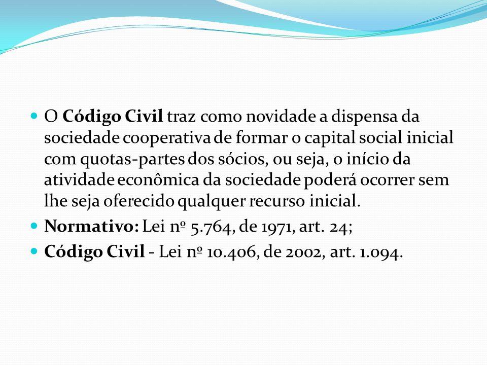 O Código Civil traz como novidade a dispensa da sociedade cooperativa de formar o capital social inicial com quotaspartes dos sócios, ou seja, o iníci