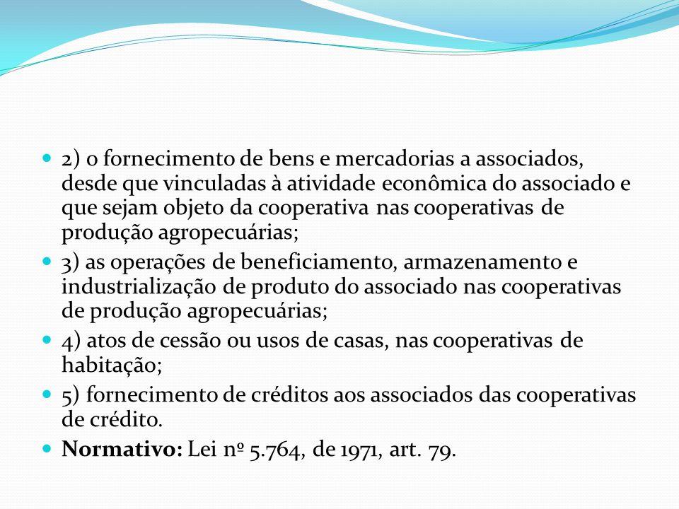 2) o fornecimento de bens e mercadorias a associados, desde que vinculadas à atividade econômica do associado e que sejam objeto da cooperativa nas co