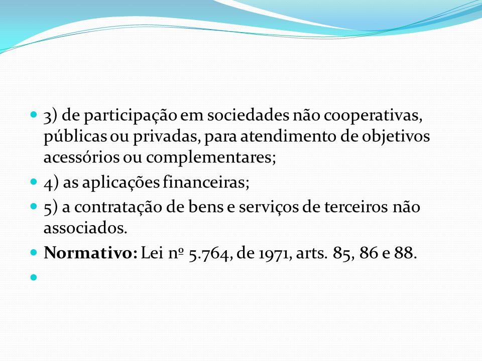 3) de participação em sociedades não cooperativas, públicas ou privadas, para atendimento de objetivos acessórios ou complementares; 4) as aplicações