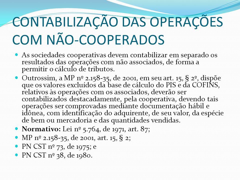 CONTABILIZAÇÃO DAS OPERAÇÕES COM NÃO-COOPERADOS As sociedades cooperativas devem contabilizar em separado os resultados das operações com não associad