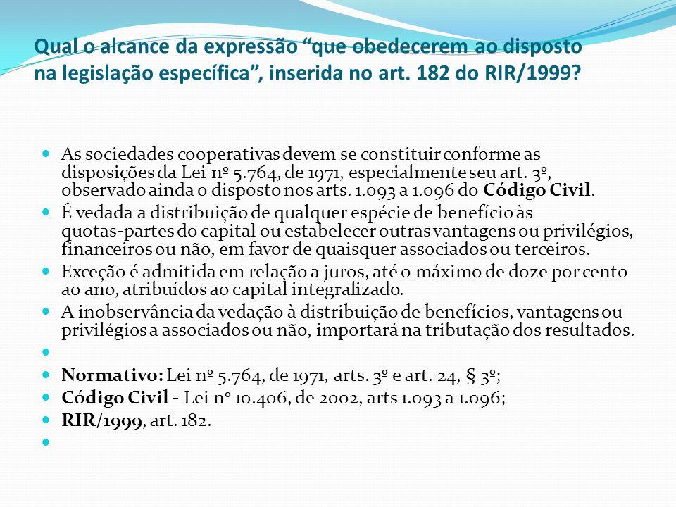 Qual o alcance da expressão que obedecerem ao disposto na legislação específica, inserida no art. 182 do RIR/1999? As sociedades cooperativas devem se
