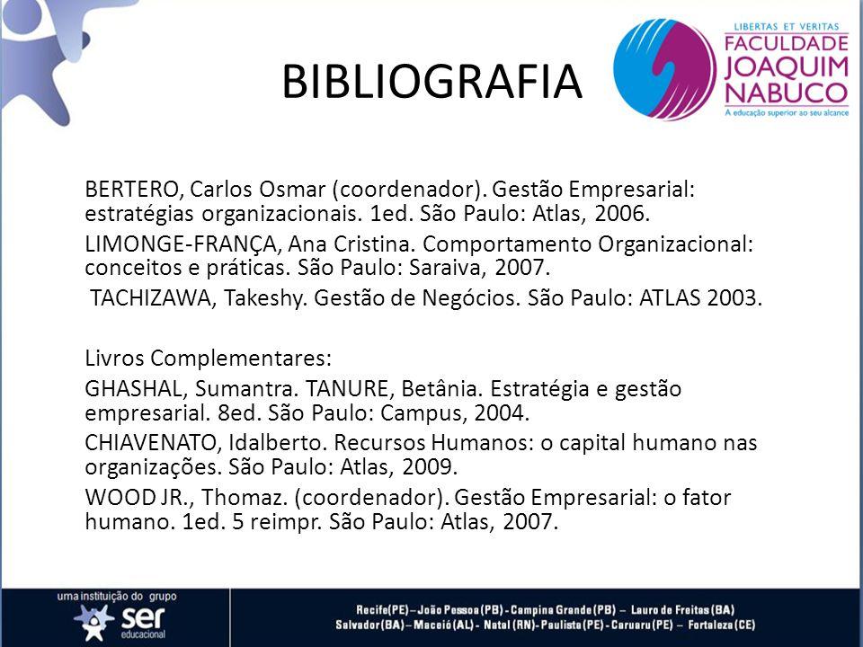 BIBLIOGRAFIA BERTERO, Carlos Osmar (coordenador).Gestão Empresarial: estratégias organizacionais.