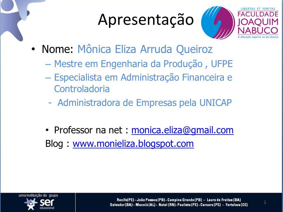 2 Apresentação Nome: Mônica Eliza Arruda Queiroz – Mestre em Engenharia da Produção, UFPE – Especialista em Administração Financeira e Controladoria - Administradora de Empresas pela UNICAP Professor na net : monica.eliza@gmail.commonica.eliza@gmail.com Blog : www.monieliza.blogspot.comwww.monieliza.blogspot.com