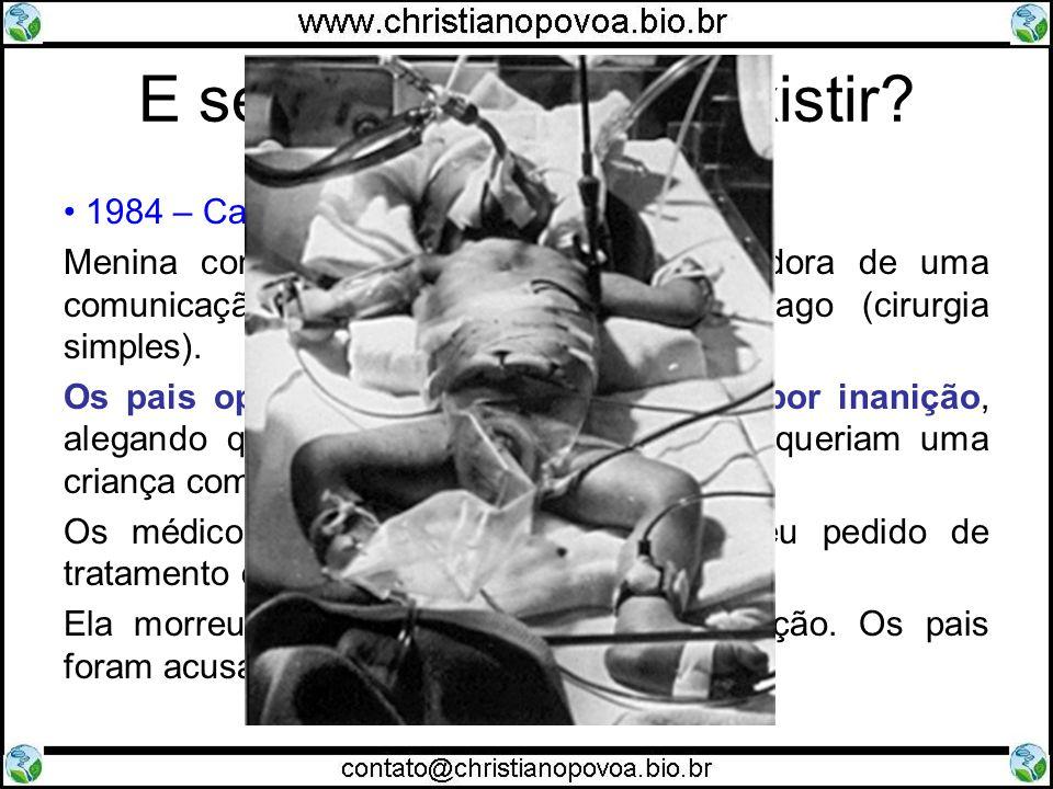 E se a Bioética não existir? 1984 – Caso Baby DOE Menina com Síndrome de Down e portadora de uma comunicação entre a traquéia e o esôfago (cirurgia si