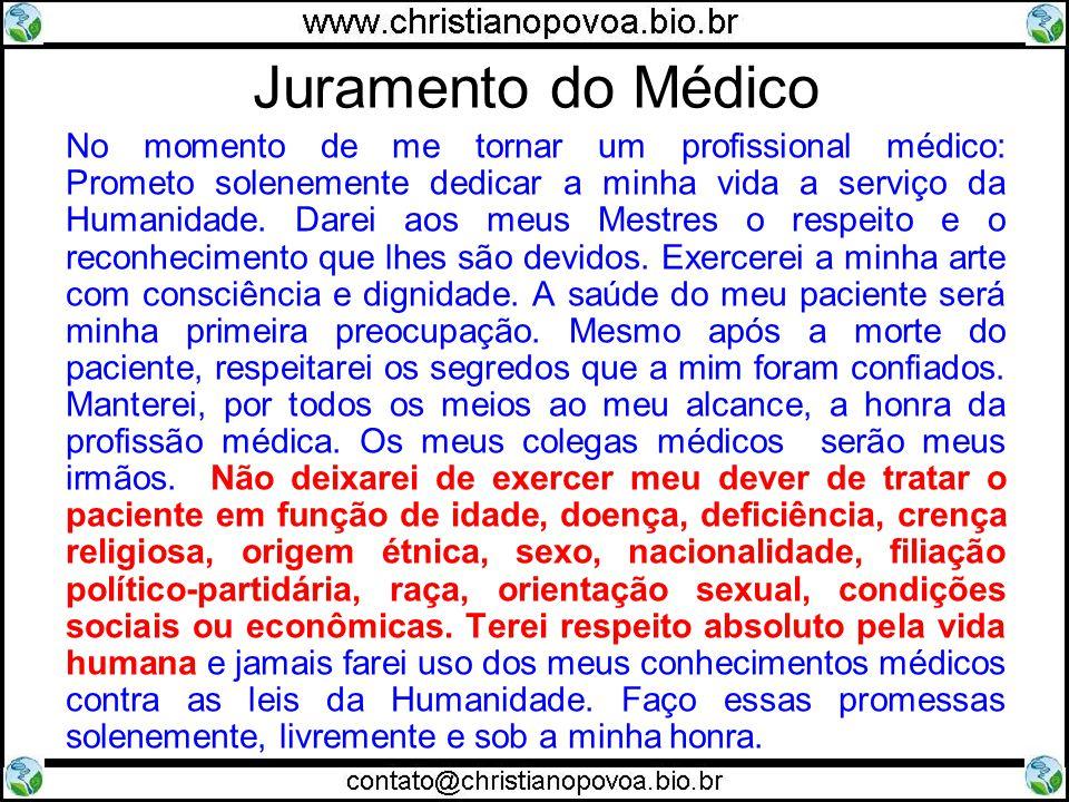 Juramento do Médico No momento de me tornar um profissional médico: Prometo solenemente dedicar a minha vida a serviço da Humanidade. Darei aos meus M