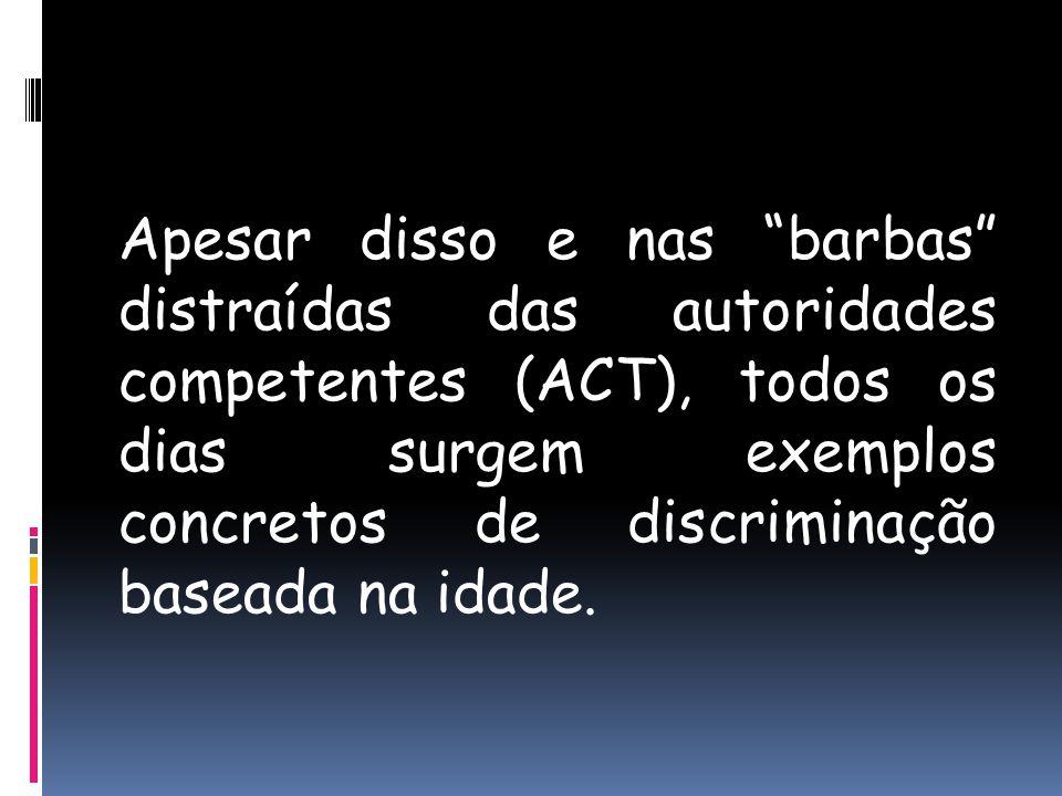 Apesar disso e nas barbas distraídas das autoridades competentes (ACT), todos os dias surgem exemplos concretos de discriminação baseada na idade.