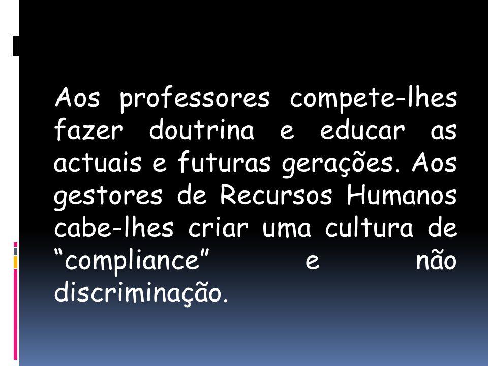Aos professores compete-lhes fazer doutrina e educar as actuais e futuras gerações. Aos gestores de Recursos Humanos cabe-lhes criar uma cultura de co