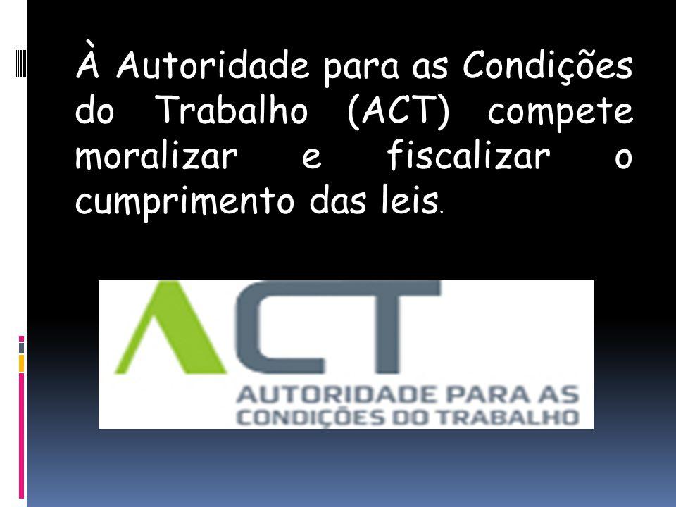 À Autoridade para as Condições do Trabalho (ACT) compete moralizar e fiscalizar o cumprimento das leis.