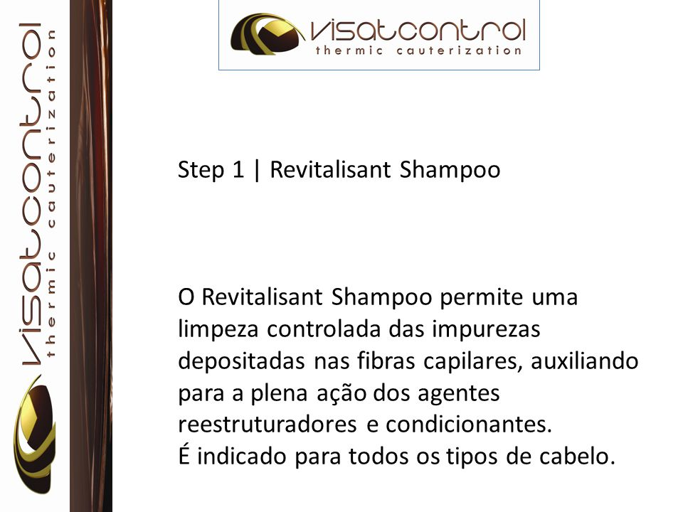 Step 1 | Revitalisant Shampoo O Revitalisant Shampoo permite uma limpeza controlada das impurezas depositadas nas fibras capilares, auxiliando para a