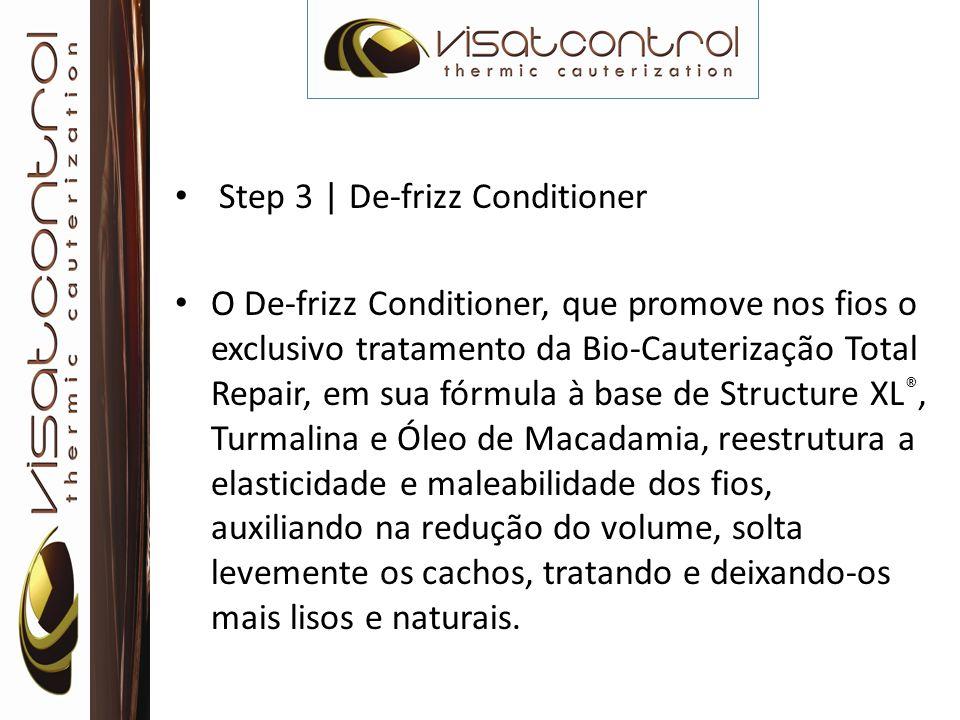 Step 3 | De-frizz Conditioner O De-frizz Conditioner, que promove nos fios o exclusivo tratamento da Bio-Cauterização Total Repair, em sua fórmula à b