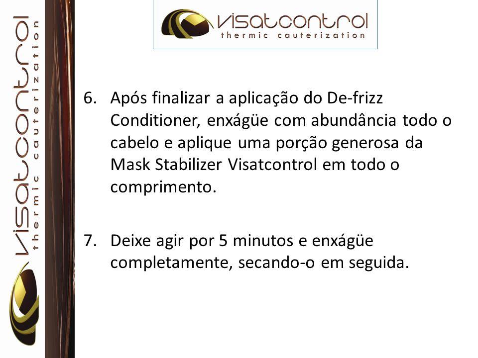 6.Após finalizar a aplicação do De-frizz Conditioner, enxágüe com abundância todo o cabelo e aplique uma porção generosa da Mask Stabilizer Visatcontr
