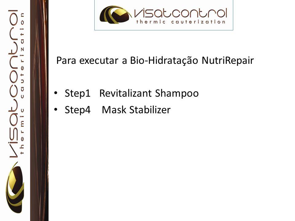Para executar a Bio-Hidratação NutriRepair Step1 Revitalizant Shampoo Step4 Mask Stabilizer