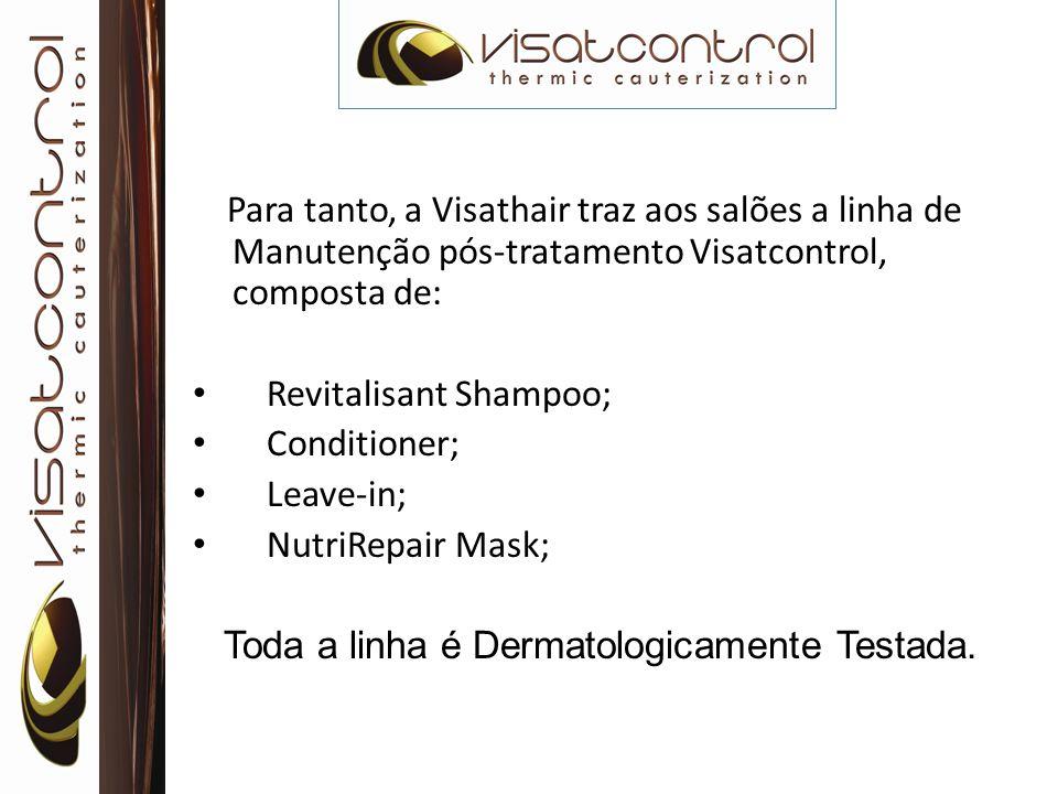 Para tanto, a Visathair traz aos salões a linha de Manutenção pós-tratamento Visatcontrol, composta de: Revitalisant Shampoo; Conditioner; Leave-in; N