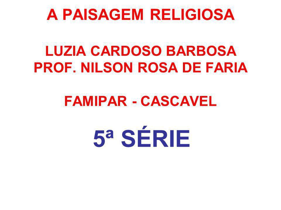 A PAISAGEM RELIGIOSA LUZIA CARDOSO BARBOSA PROF. NILSON ROSA DE FARIA FAMIPAR - CASCAVEL 5ª SÉRIE