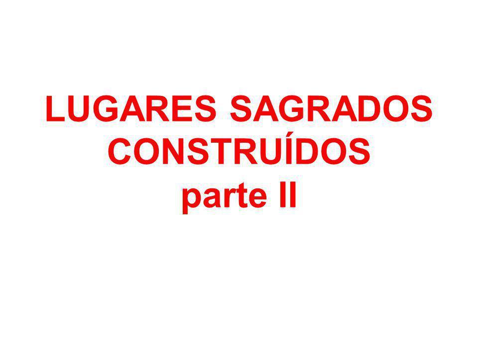 LUGARES SAGRADOS CONSTRUÍDOS parte II
