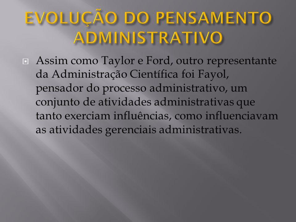 Assim como Taylor e Ford, outro representante da Administração Científica foi Fayol, pensador do processo administrativo, um conjunto de atividades administrativas que tanto exerciam influências, como influenciavam as atividades gerenciais administrativas.