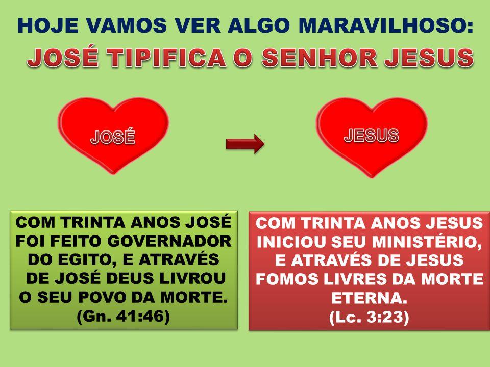 HOJE VAMOS VER ALGO MARAVILHOSO: COM TRINTA ANOS JOSÉ FOI FEITO GOVERNADOR DO EGITO, E ATRAVÉS DE JOSÉ DEUS LIVROU O SEU POVO DA MORTE. (Gn. 41:46) CO