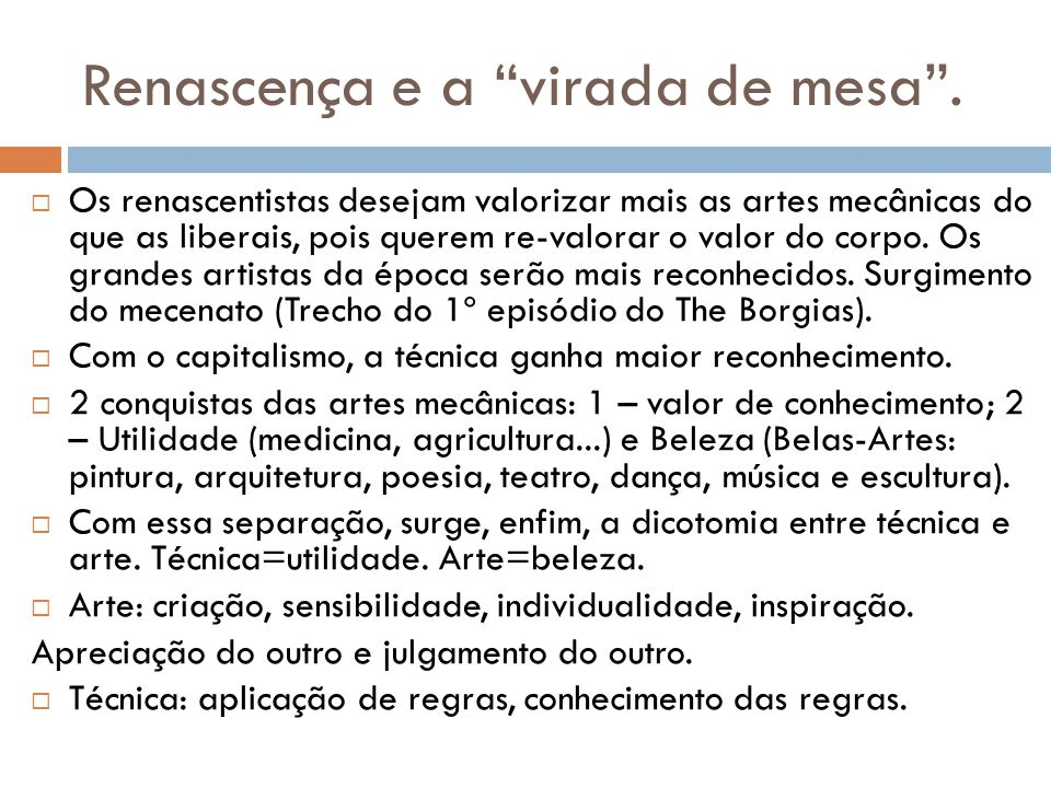 Renascença e a virada de mesa. Os renascentistas desejam valorizar mais as artes mecânicas do que as liberais, pois querem re-valorar o valor do corpo