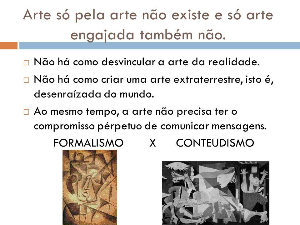 Arte só pela arte não existe e só arte engajada também não. Não há como desvincular a arte da realidade. Não há como criar uma arte extraterrestre, is