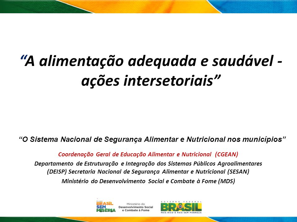 A alimentação adequada e saudável - ações intersetoriais Coordenação Geral de Educação Alimentar e Nutricional (CGEAN) Departamento de Estruturação e