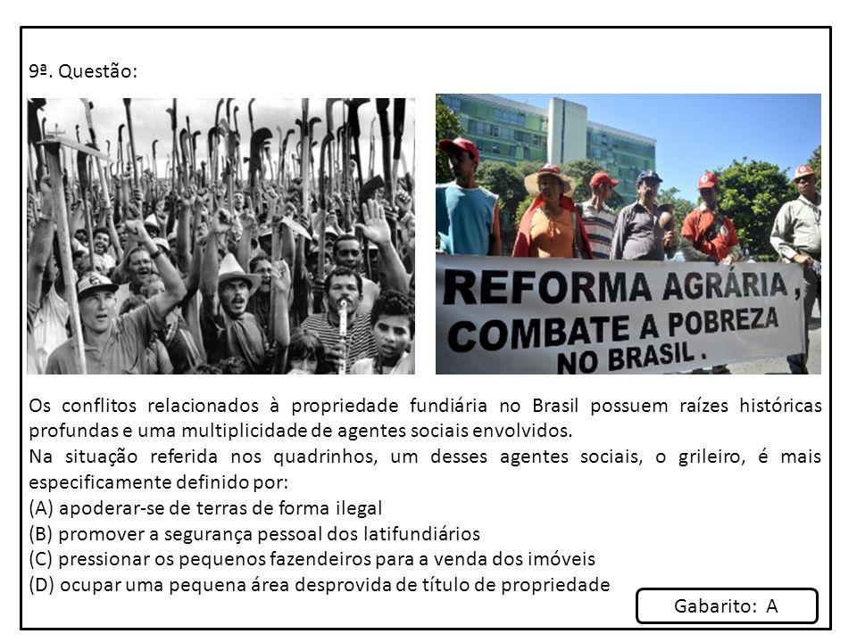 9ª. Questão: Os conflitos relacionados à propriedade fundiária no Brasil possuem raízes históricas profundas e uma multiplicidade de agentes sociais e