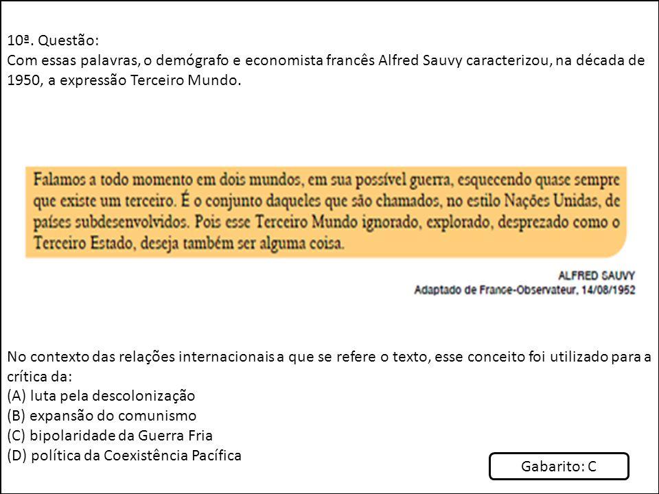 10ª. Questão: Com essas palavras, o demógrafo e economista francês Alfred Sauvy caracterizou, na década de 1950, a expressão Terceiro Mundo. No contex