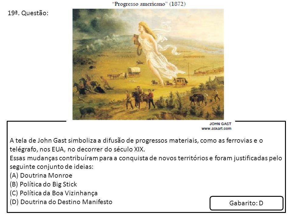 19ª. Questão: A tela de John Gast simboliza a difusão de progressos materiais, como as ferrovias e o telégrafo, nos EUA, no decorrer do século XIX. Es