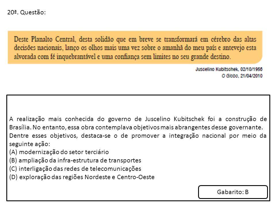20ª. Questão: A realização mais conhecida do governo de Juscelino Kubitschek foi a construção de Brasília. No entanto, essa obra contemplava objetivos