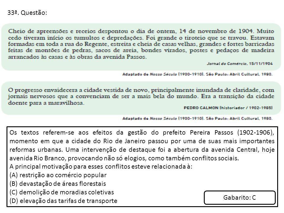 33ª. Questão: Os textos referem-se aos efeitos da gestão do prefeito Pereira Passos (1902-1906), momento em que a cidade do Rio de Janeiro passou por