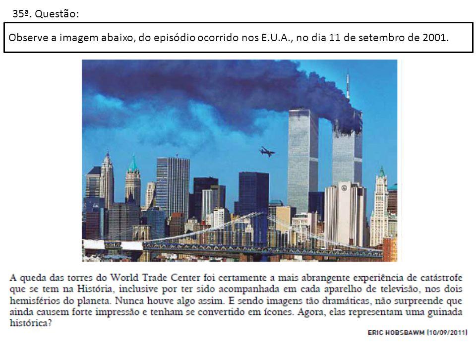 35ª. Questão: Observe a imagem abaixo, do episódio ocorrido nos E.U.A., no dia 11 de setembro de 2001.