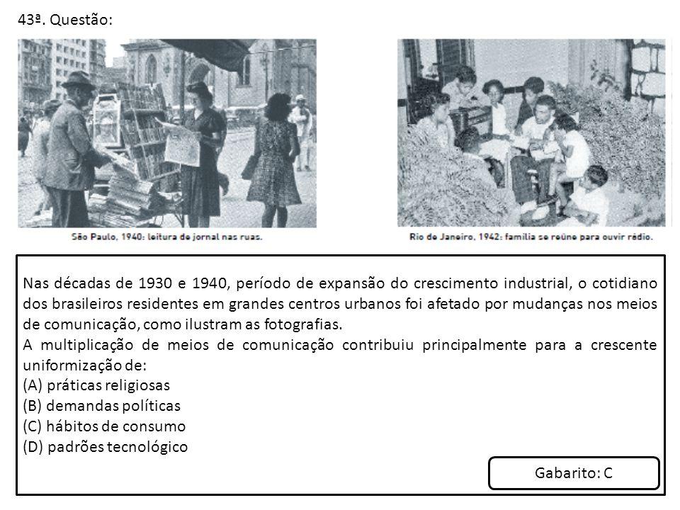 43ª. Questão: Nas décadas de 1930 e 1940, período de expansão do crescimento industrial, o cotidiano dos brasileiros residentes em grandes centros urb