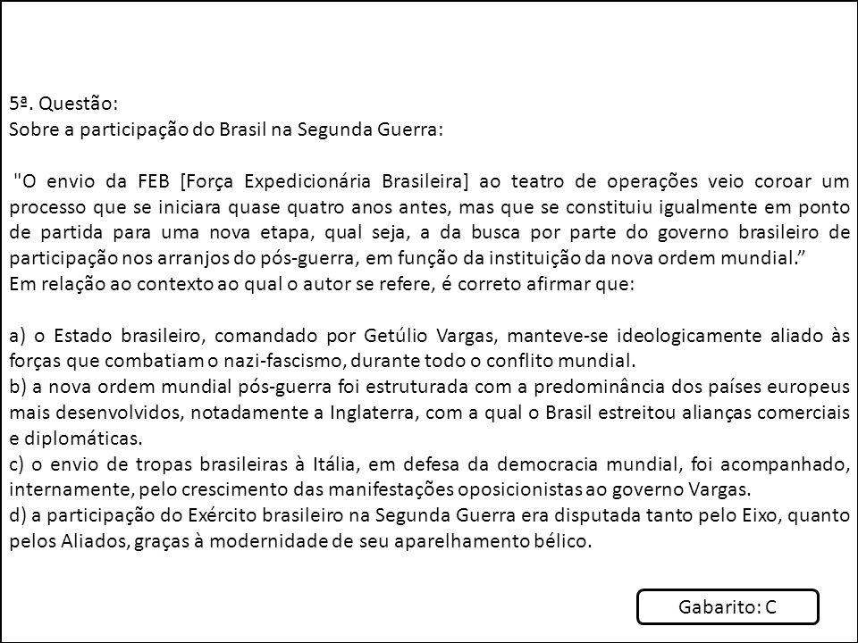 5ª. Questão: Sobre a participação do Brasil na Segunda Guerra: