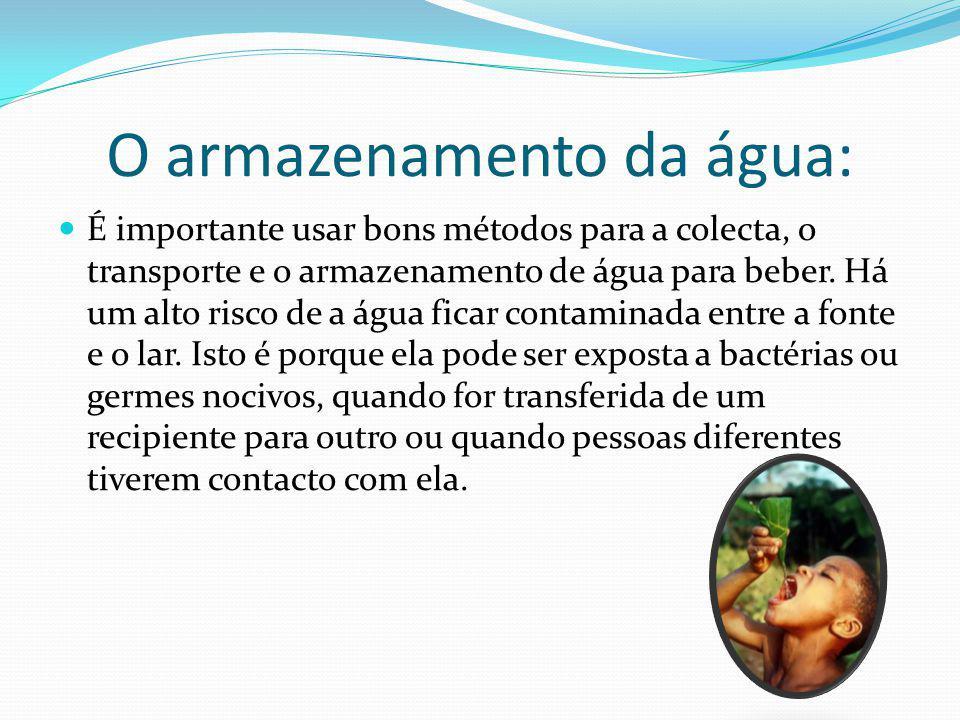O armazenamento da água: É importante usar bons métodos para a colecta, o transporte e o armazenamento de água para beber.