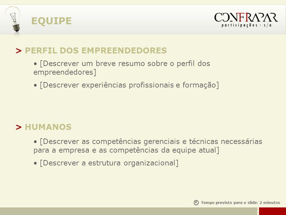EQUIPE > HUMANOS [Descrever as competências gerenciais e técnicas necessárias para a empresa e as competências da equipe atual] [Descrever a estrutura