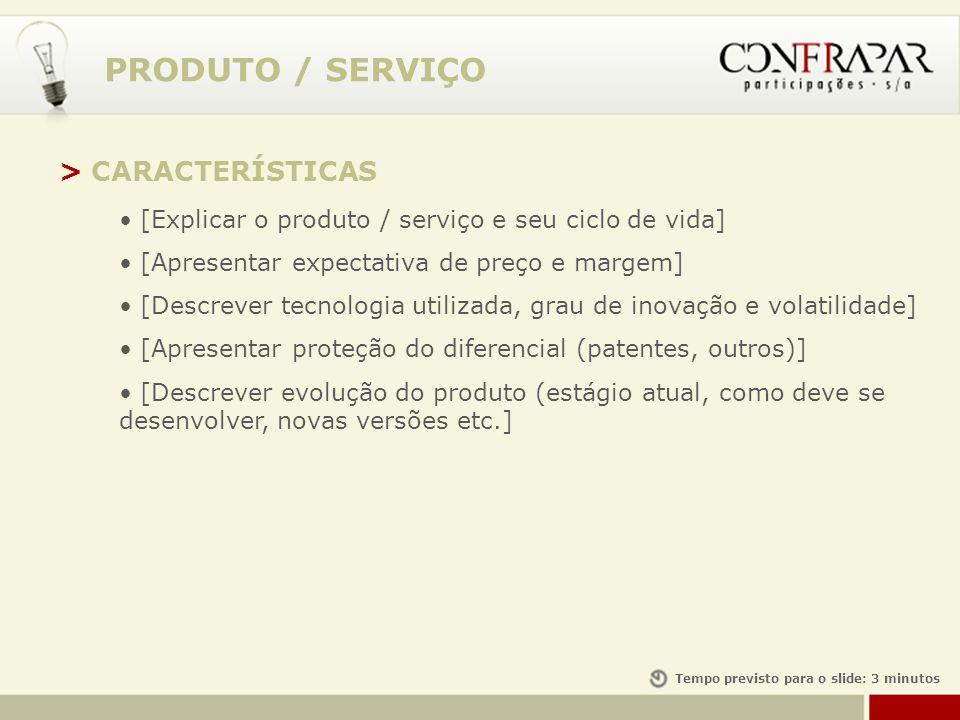PRODUTO / SERVIÇO > CARACTERÍSTICAS [Explicar o produto / serviço e seu ciclo de vida] [Apresentar expectativa de preço e margem] [Descrever tecnologi