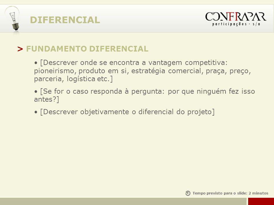 DIFERENCIAL > FUNDAMENTO DIFERENCIAL [Descrever onde se encontra a vantagem competitiva: pioneirismo, produto em si, estratégia comercial, praça, preç