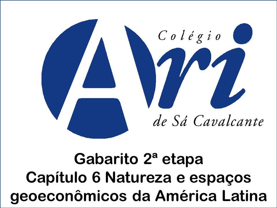 Gabarito 2ª etapa Capítulo 6 Natureza e espaços geoeconômicos da América Latina