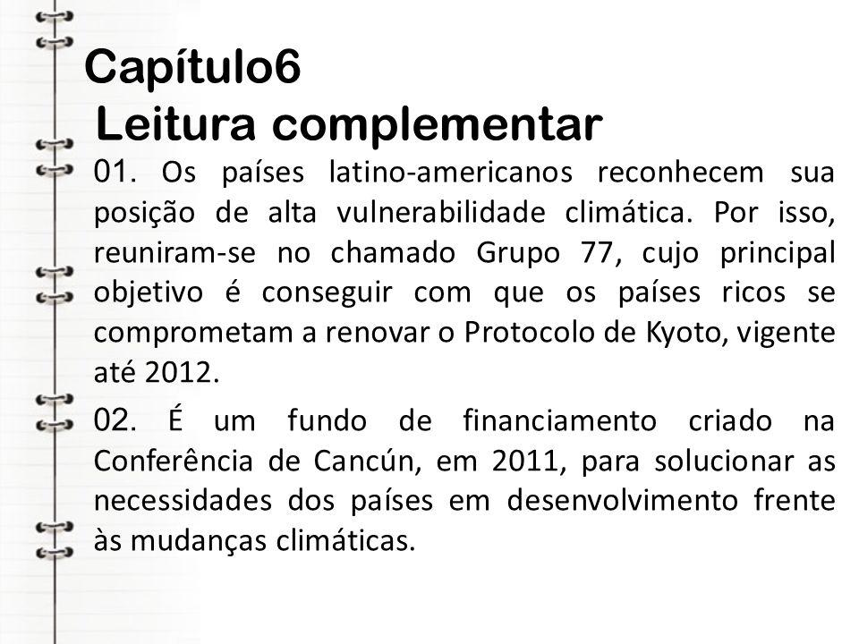 Capítulo6 Leitura complementar 01. Os países latino-americanos reconhecem sua posição de alta vulnerabilidade climática. Por isso, reuniram-se no cham