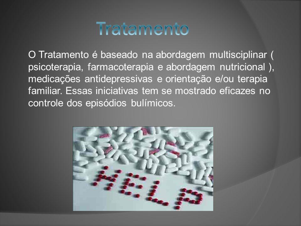O Tratamento é baseado na abordagem multisciplinar ( psicoterapia, farmacoterapia e abordagem nutricional ), medicações antidepressivas e orientação e
