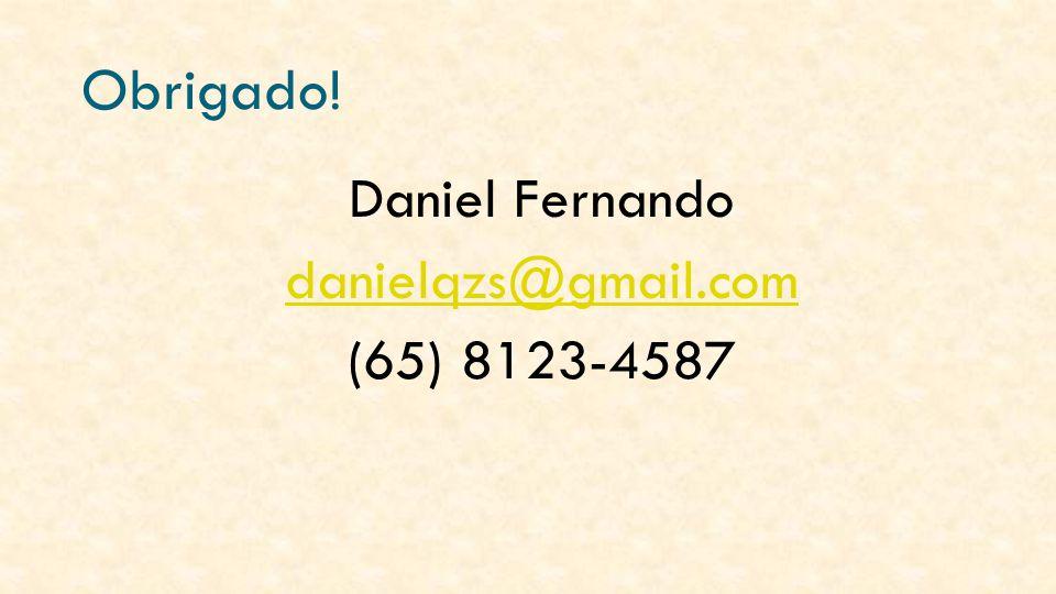 Obrigado! Daniel Fernando danielqzs@gmail.com (65) 8123-4587
