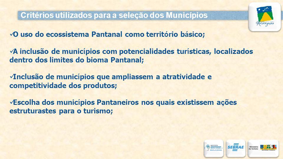 Critérios utilizados para a seleção dos Municípios O uso do ecossistema Pantanal como territ ó rio b á sico; A inclusão de munic í pios com potenciali