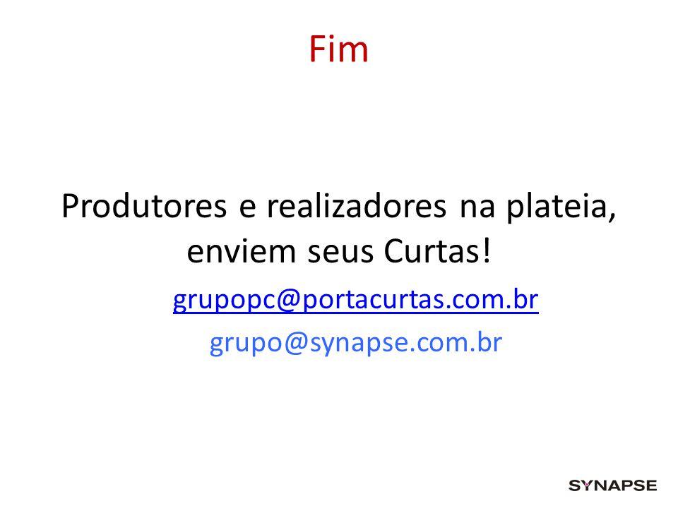 Fim Produtores e realizadores na plateia, enviem seus Curtas! grupopc@portacurtas.com.br grupo@synapse.com.br