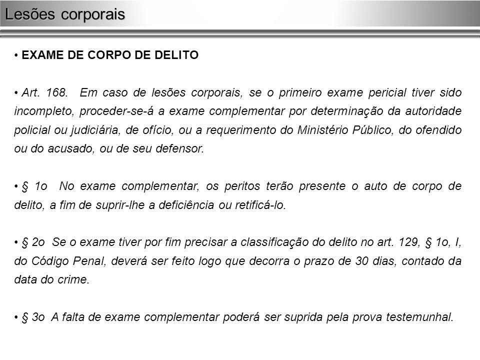EXAME DE CORPO DE DELITO Art. 168. Em caso de lesões corporais, se o primeiro exame pericial tiver sido incompleto, proceder-se-á a exame complementar