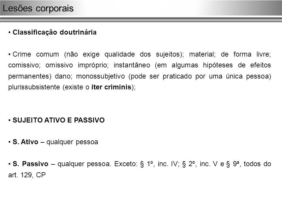 Classificação doutrinária Crime comum (não exige qualidade dos sujeitos); material; de forma livre; comissivo; omissivo impróprio; instantâneo (em alg