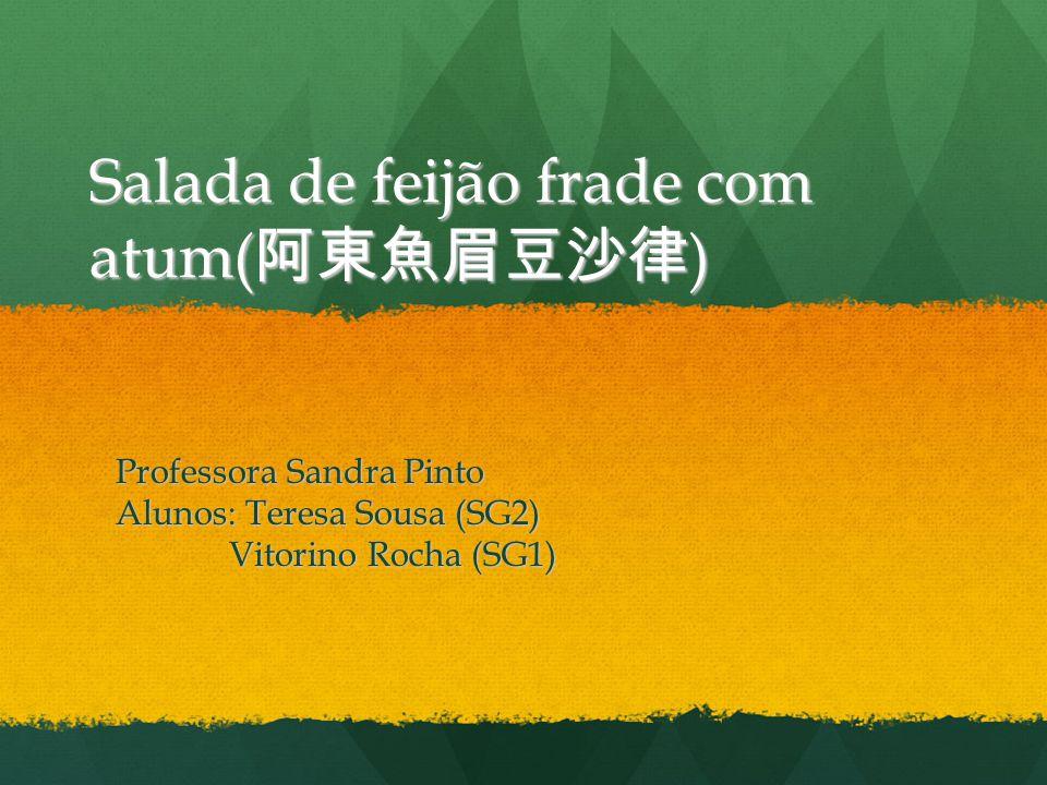 Salada de feijão frade com atum( ) Professora Sandra Pinto Alunos: Teresa Sousa (SG2) Vitorino Rocha (SG1) Vitorino Rocha (SG1)