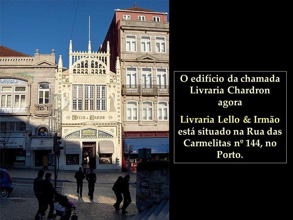 O edifício da chamada Livraria Chardron agora Livraria Lello & Irmão está situado na Rua das Carmelitas nº 144, no Porto.