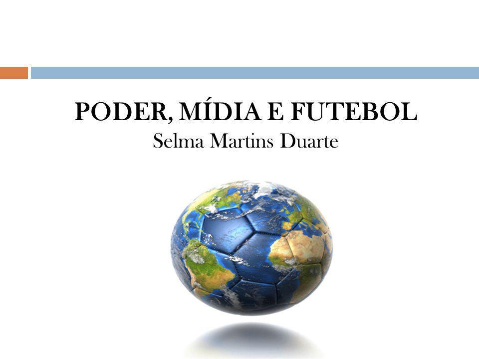 PODER, MÍDIA E FUTEBOL Selma Martins Duarte