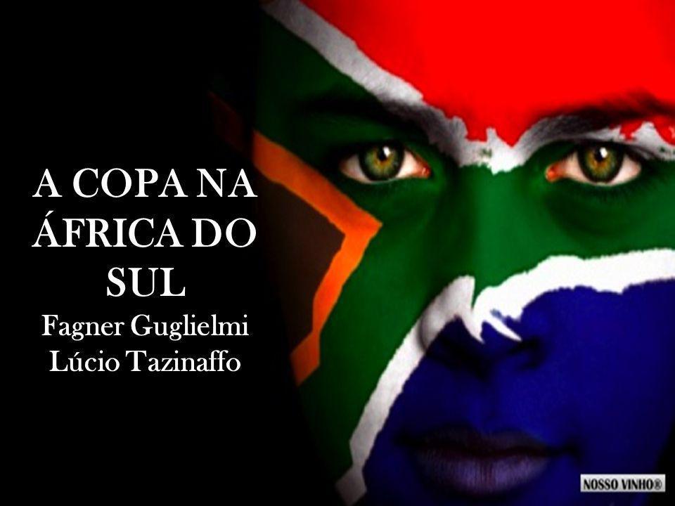 A COPA NA ÁFRICA DO SUL Fagner Guglielmi Lúcio Tazinaffo