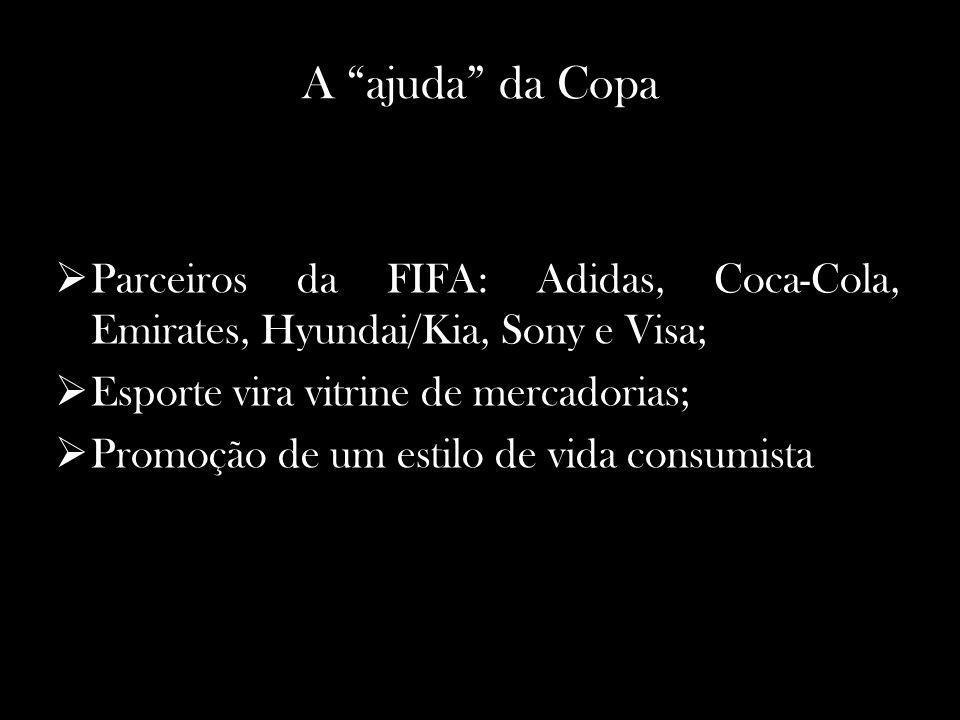 A ajuda da Copa Parceiros da FIFA: Adidas, Coca-Cola, Emirates, Hyundai/Kia, Sony e Visa; Esporte vira vitrine de mercadorias; Promoção de um estilo de vida consumista.